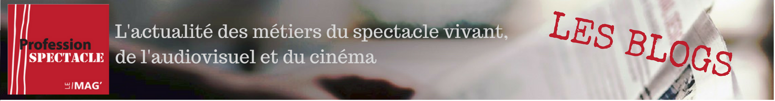 Les blogs du Mag' Profession Spectacle