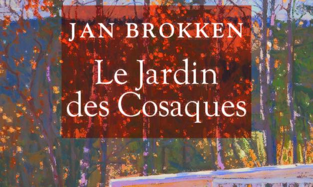 Un entre-deux périlleux : Jan Brokken, «Le Jardin des Cosaques»