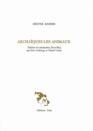 Hester Knibbe, Archaïques les animaux, traduit du néerlandais (Pays-Bas) par Kim Andringa et Daniel Cunin, Éditions Unes, 2019